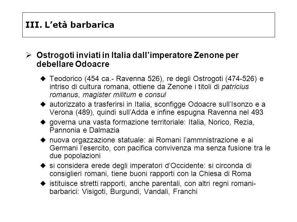 III. L'età barbarica Ostrogoti inviati in Italia dall'imperatore Zenone per debellare Odoacre.