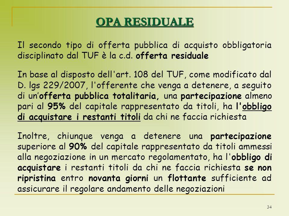 OPA RESIDUALE Il secondo tipo di offerta pubblica di acquisto obbligatoria disciplinato dal TUF è la c.d. offerta residuale.