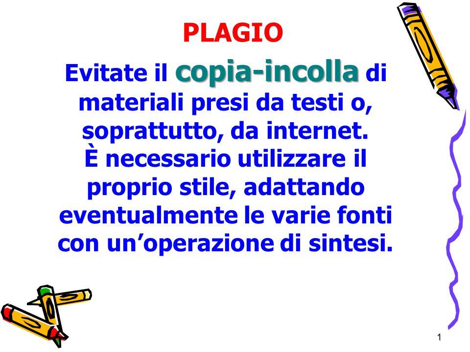 PLAGIO Evitate il copia-incolla di materiali presi da testi o, soprattutto, da internet.
