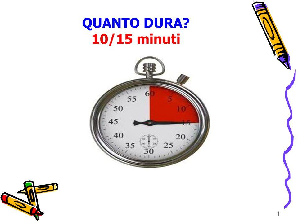 QUANTO DURA 10/15 minuti 1