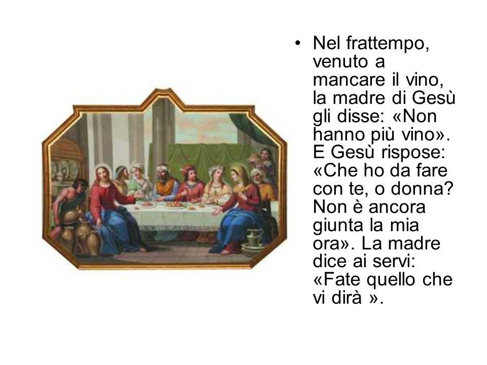 Nel frattempo, venuto a mancare il vino, la madre di Gesù gli disse: «Non hanno più vino».