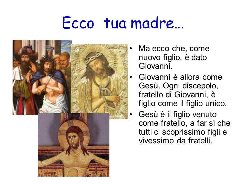 Ecco tua madre… Ma ecco che, come nuovo figlio, è dato Giovanni.