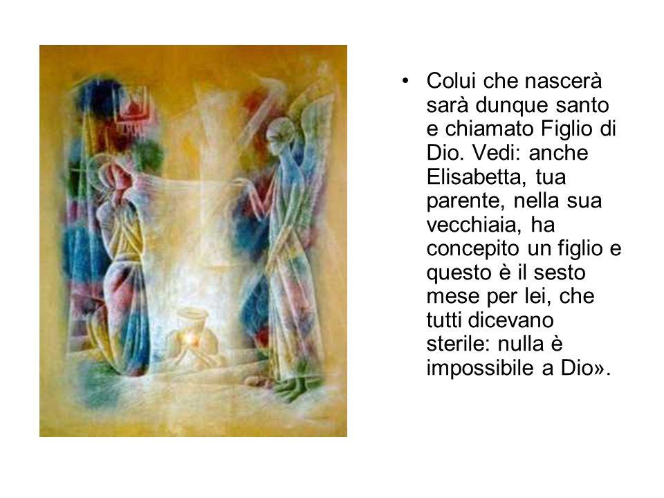 Colui che nascerà sarà dunque santo e chiamato Figlio di Dio