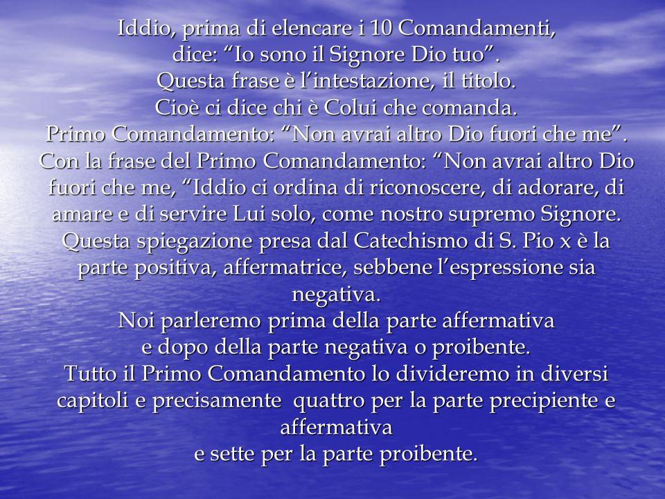 Iddio, prima di elencare i 10 Comandamenti, dice: Io sono il Signore Dio tuo .