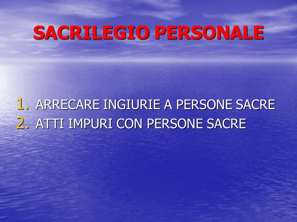 SACRILEGIO PERSONALE ARRECARE INGIURIE A PERSONE SACRE