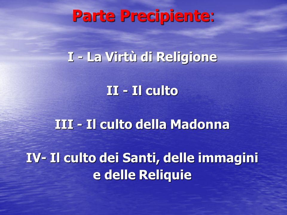Parte Precipiente: I - La Virtù di Religione II - Il culto