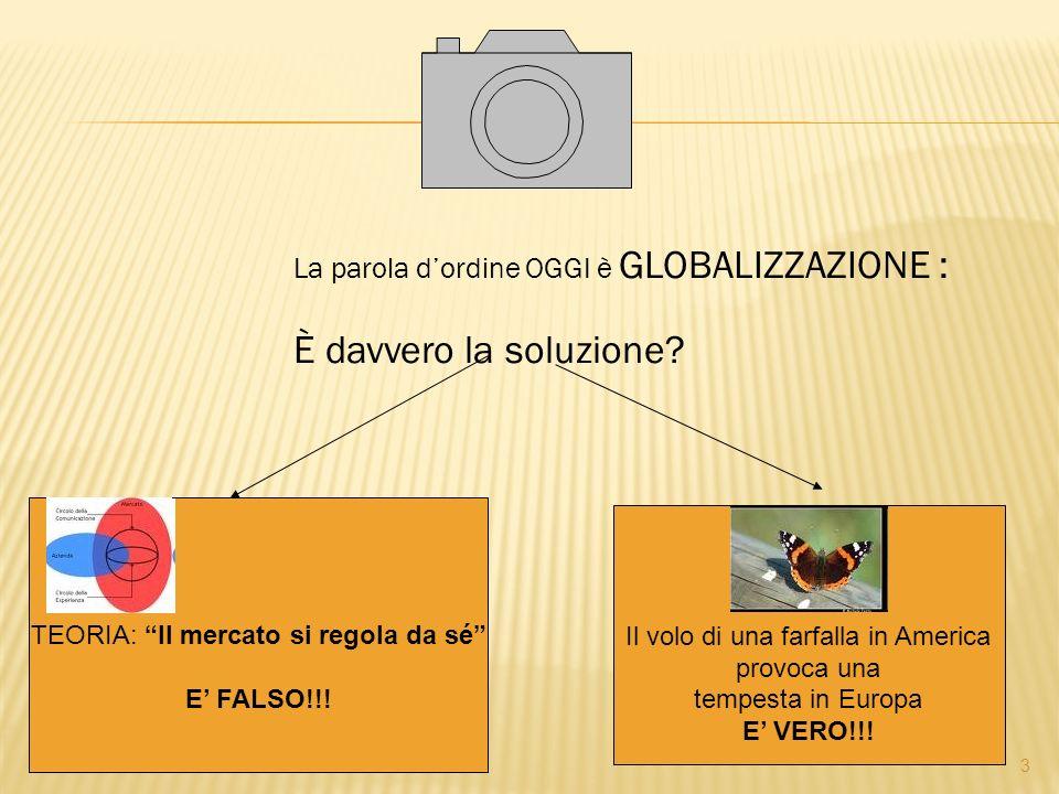 È davvero la soluzione La parola d'ordine OGGI è GLOBALIZZAZIONE :