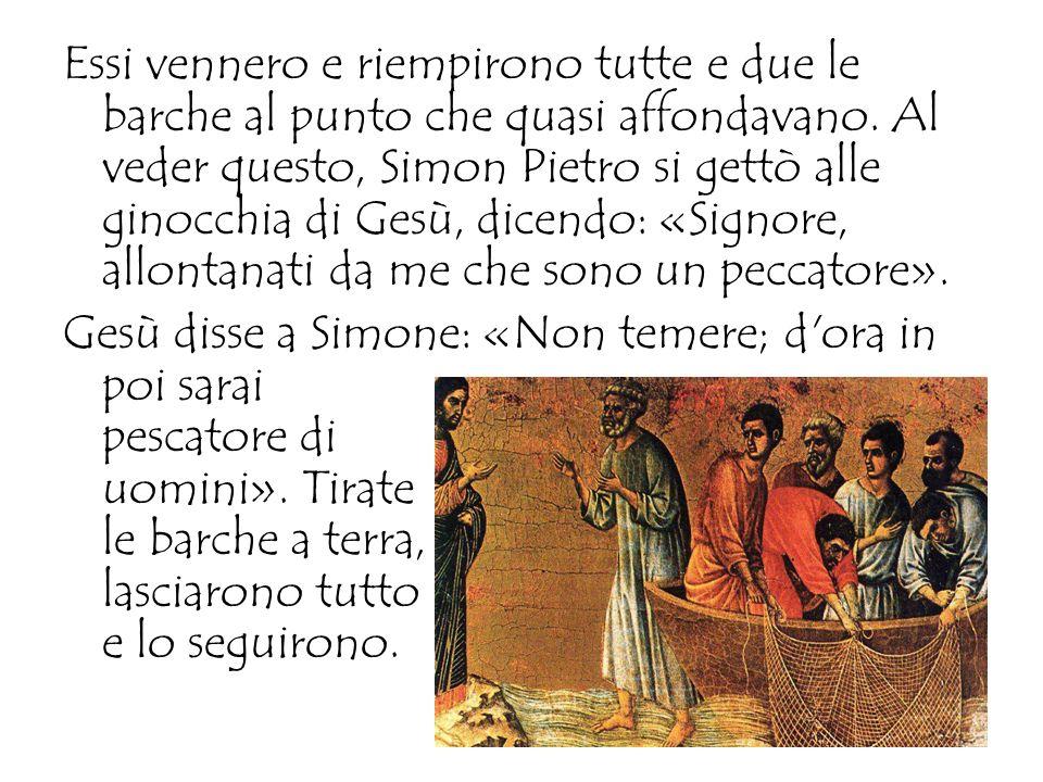 Essi vennero e riempirono tutte e due le barche al punto che quasi affondavano. Al veder questo, Simon Pietro si gettò alle ginocchia di Gesù, dicendo: «Signore, allontanati da me che sono un peccatore».