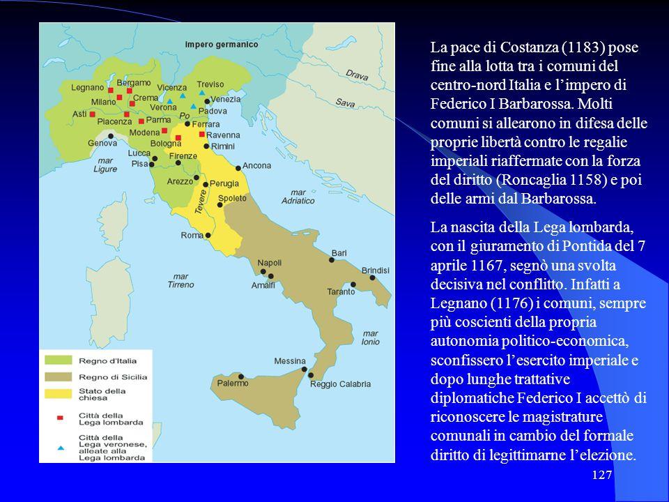 La pace di Costanza (1183) pose fine alla lotta tra i comuni del centro-nord Italia e l'impero di Federico I Barbarossa. Molti comuni si allearono in difesa delle proprie libertà contro le regalie imperiali riaffermate con la forza del diritto (Roncaglia 1158) e poi delle armi dal Barbarossa.