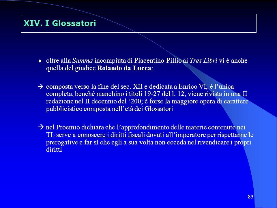 XIV. I Glossatori oltre alla Summa incompiuta di Piacentino-Pillio ai Tres Libri vi è anche quella del giudice Rolando da Lucca: