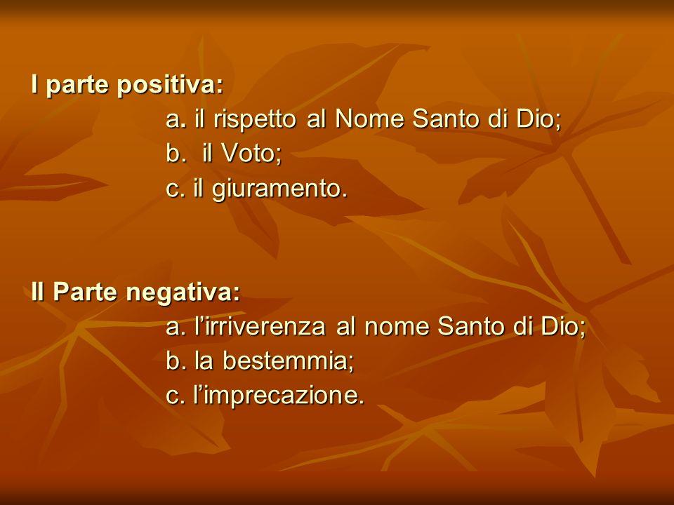 I parte positiva: a. il rispetto al Nome Santo di Dio; b. il Voto; c. il giuramento. II Parte negativa: