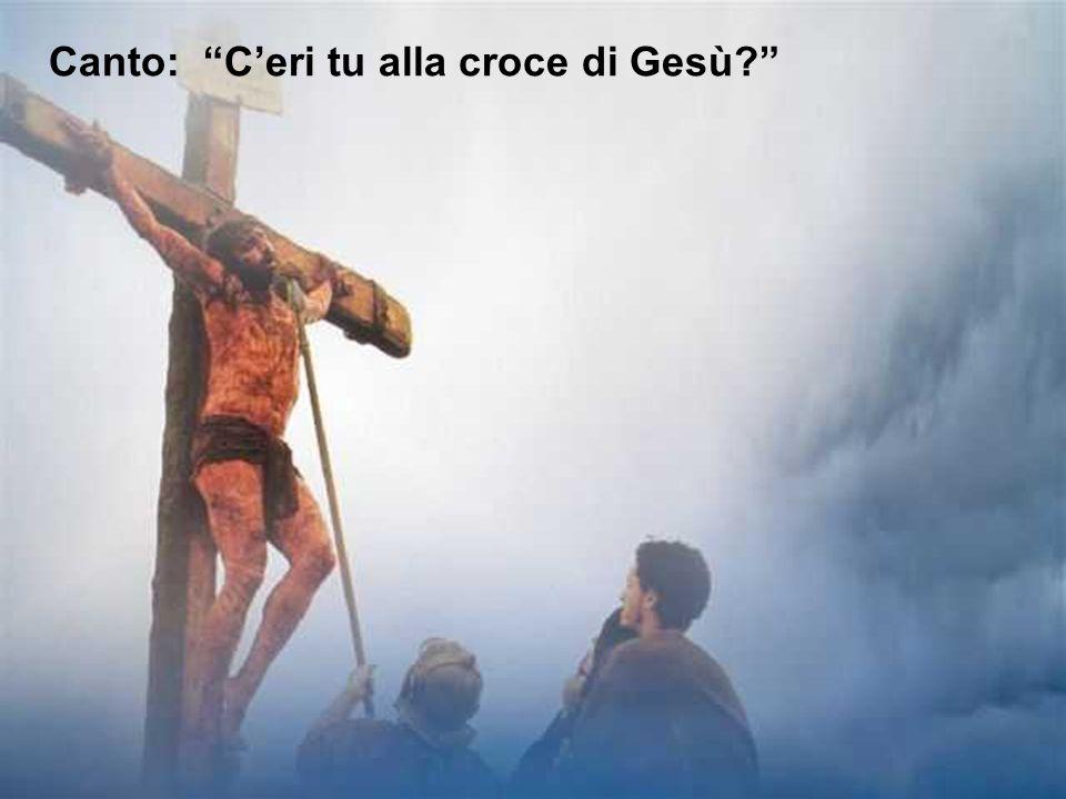 Canto: C'eri tu alla croce di Gesù