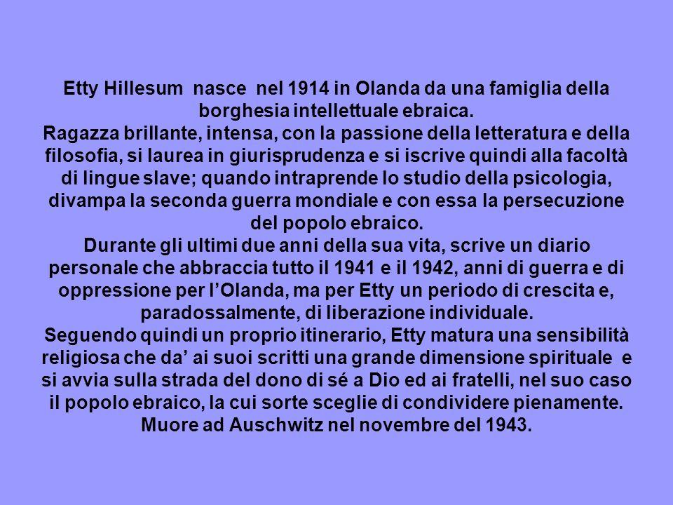 Etty Hillesum nasce nel 1914 in Olanda da una famiglia della borghesia intellettuale ebraica.