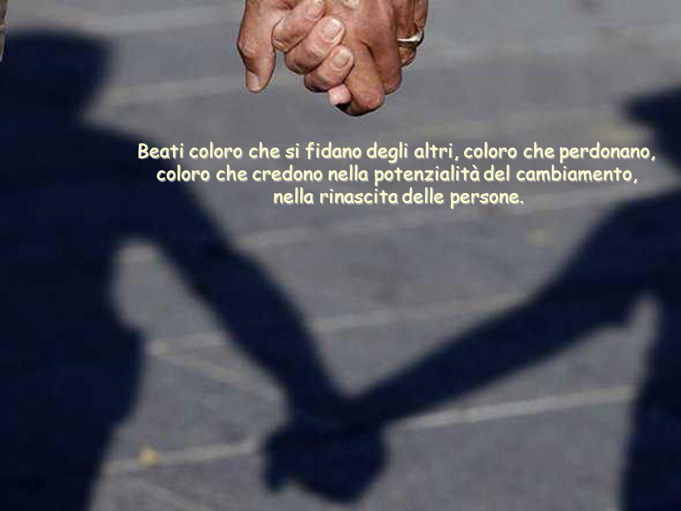 Beati coloro che si fidano degli altri, coloro che perdonano,