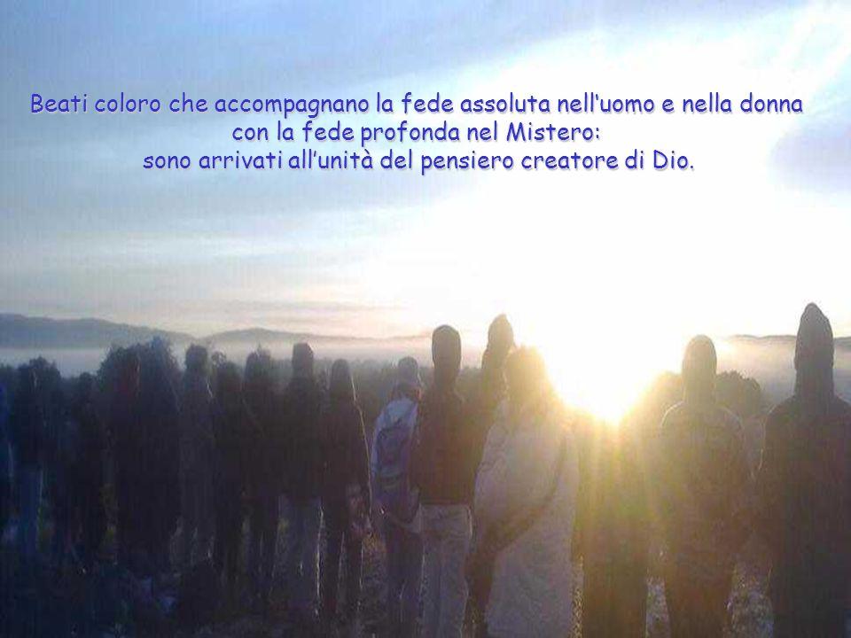 Beati coloro che accompagnano la fede assoluta nell'uomo e nella donna