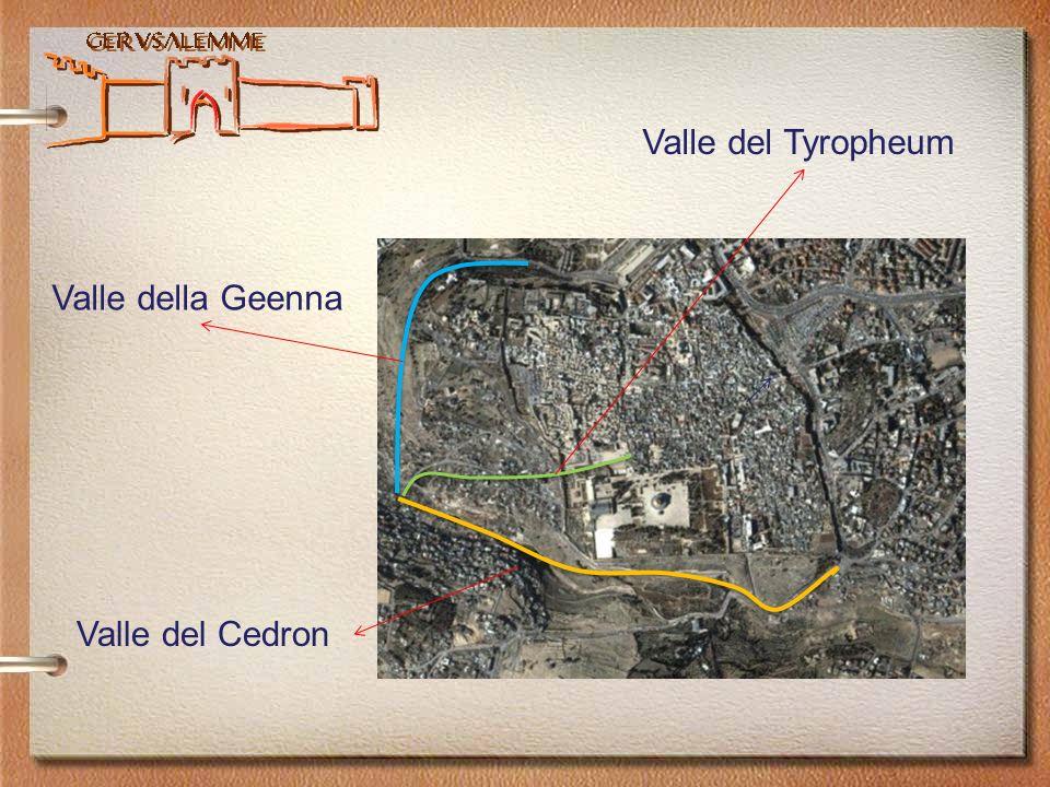 Valle del Tyropheum Valle della Geenna Valle del Cedron
