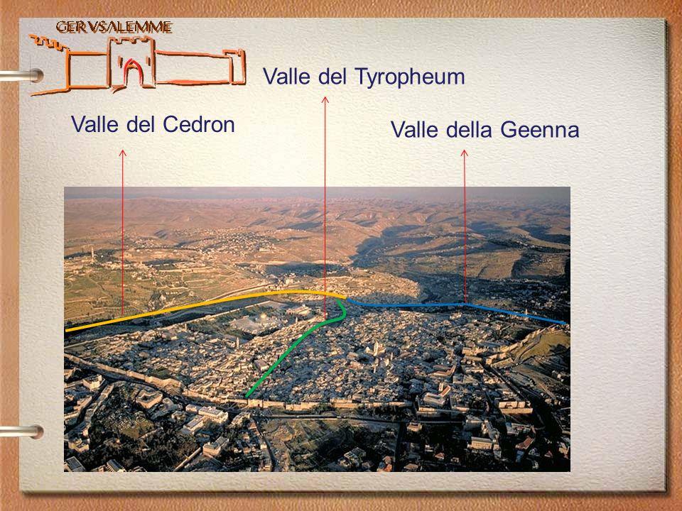 Valle del Tyropheum Valle del Cedron Valle della Geenna