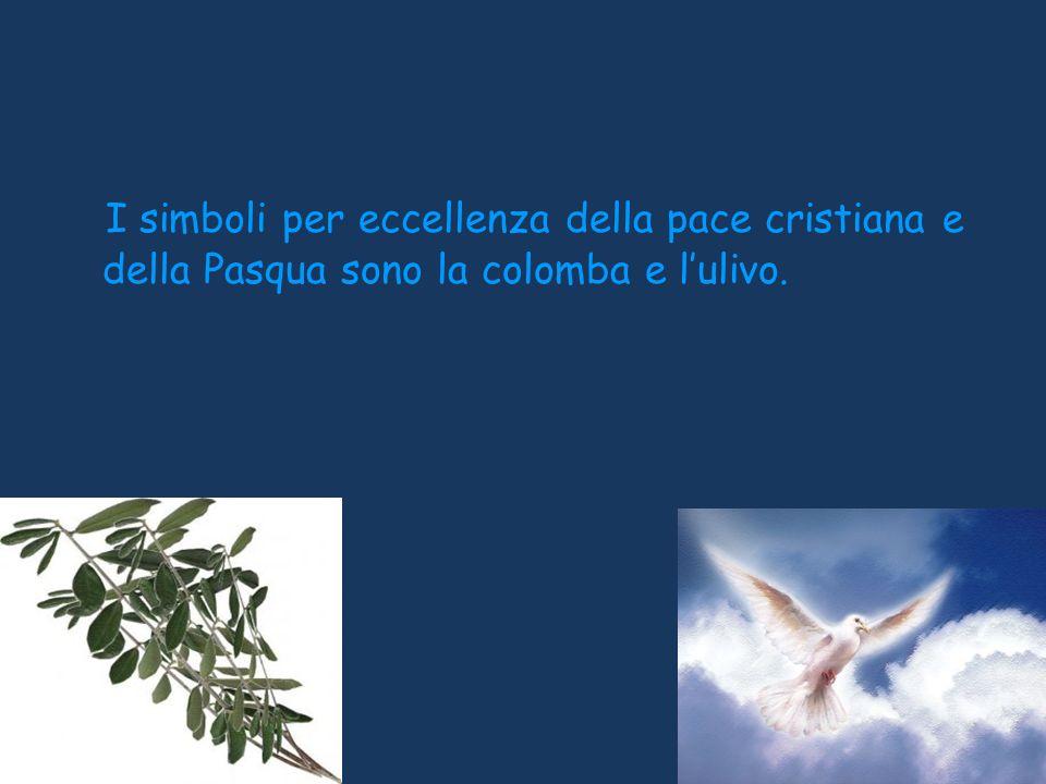 I simboli per eccellenza della pace cristiana e della Pasqua sono la colomba e l'ulivo.