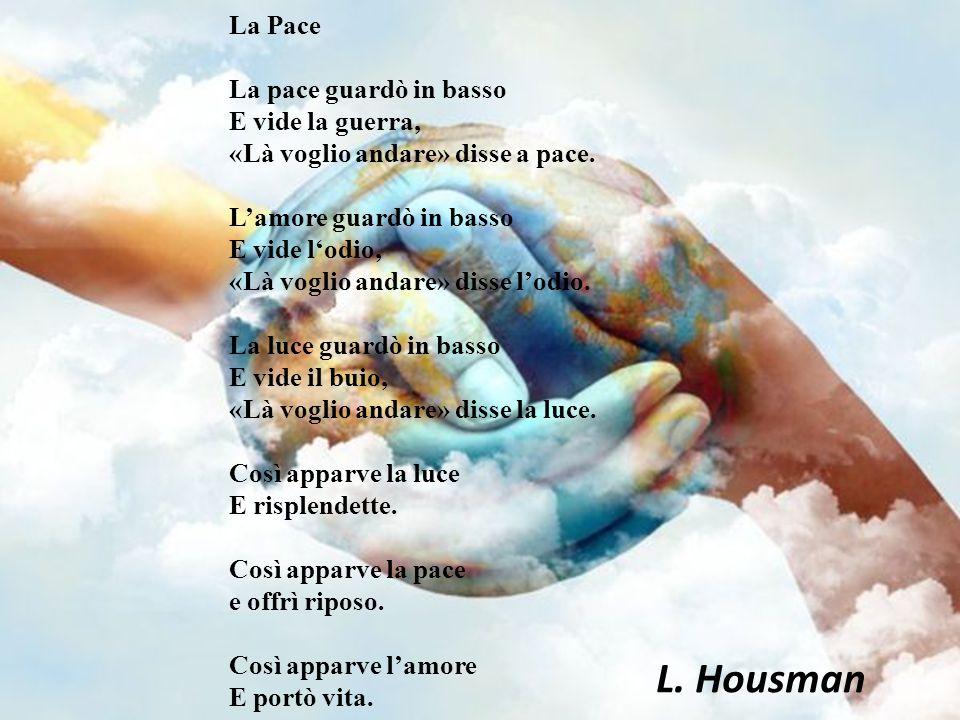 L. Housman La Pace La pace guardò in basso E vide la guerra,