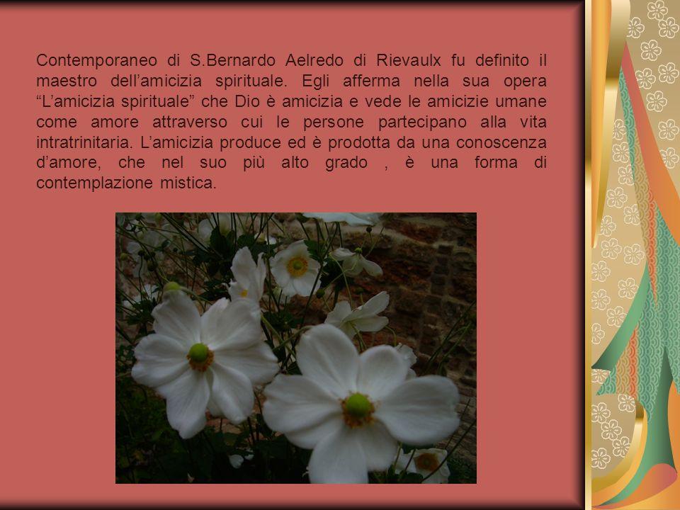 Contemporaneo di S.Bernardo Aelredo di Rievaulx fu definito il maestro dell'amicizia spirituale.