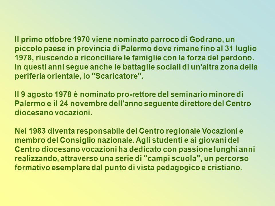 Il primo ottobre 1970 viene nominato parroco di Godrano, un piccolo paese in provincia di Palermo dove rimane fino al 31 luglio 1978, riuscendo a riconciliare le famiglie con la forza del perdono. In questi anni segue anche le battaglie sociali di un altra zona della periferia orientale, lo Scaricatore .