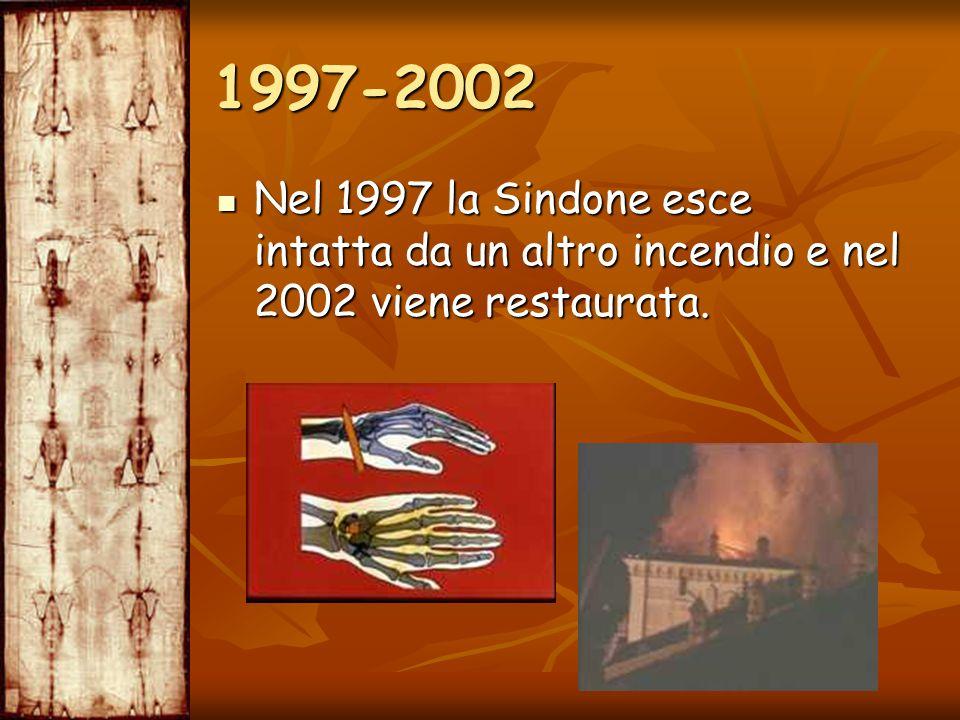 1997-2002 Nel 1997 la Sindone esce intatta da un altro incendio e nel 2002 viene restaurata.