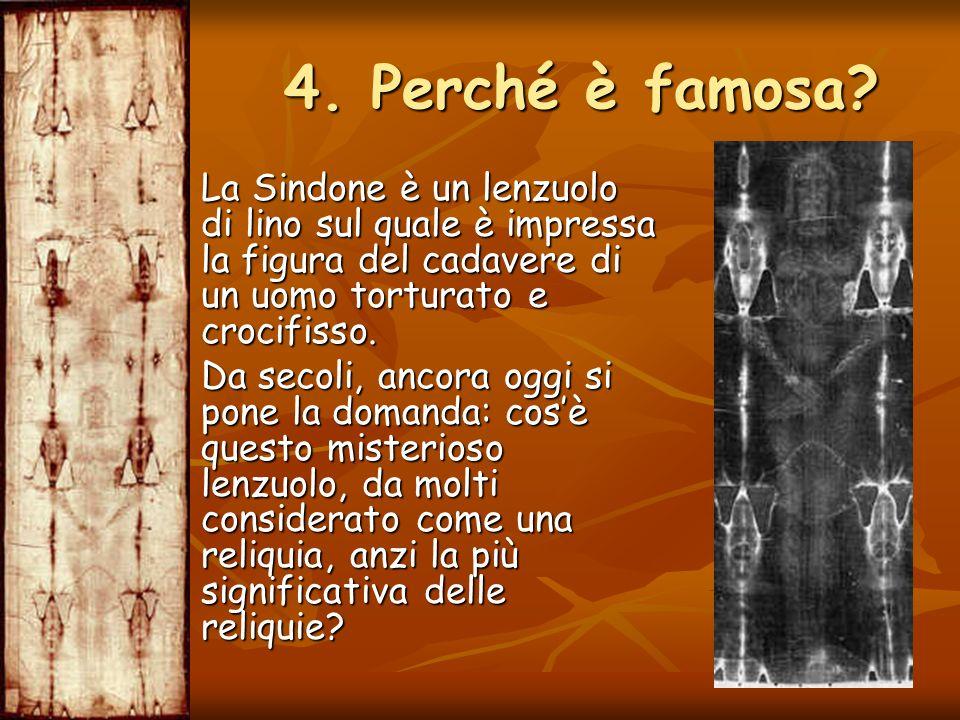 4. Perché è famosa La Sindone è un lenzuolo di lino sul quale è impressa la figura del cadavere di un uomo torturato e crocifisso.