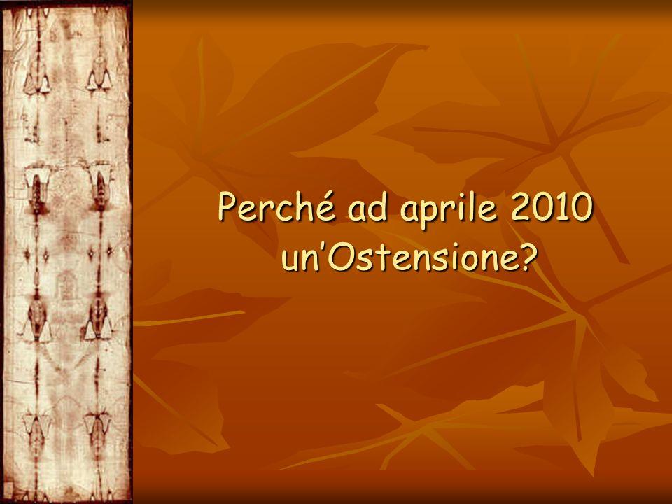 Perché ad aprile 2010 un'Ostensione