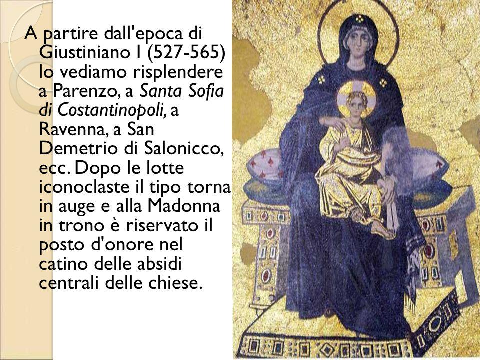 A partire dall epoca di Giustiniano I (527-565) lo vediamo risplendere a Parenzo, a Santa Sofia di Costantinopoli, a Ravenna, a San Demetrio di Salonicco, ecc.