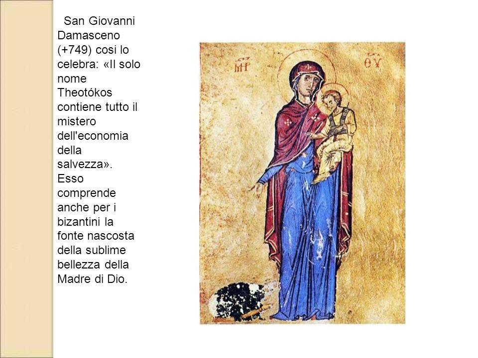 San Giovanni Damasceno (+749) cosi lo celebra: «Il solo nome Theotókos contiene tutto il mistero dell economia della salvezza».
