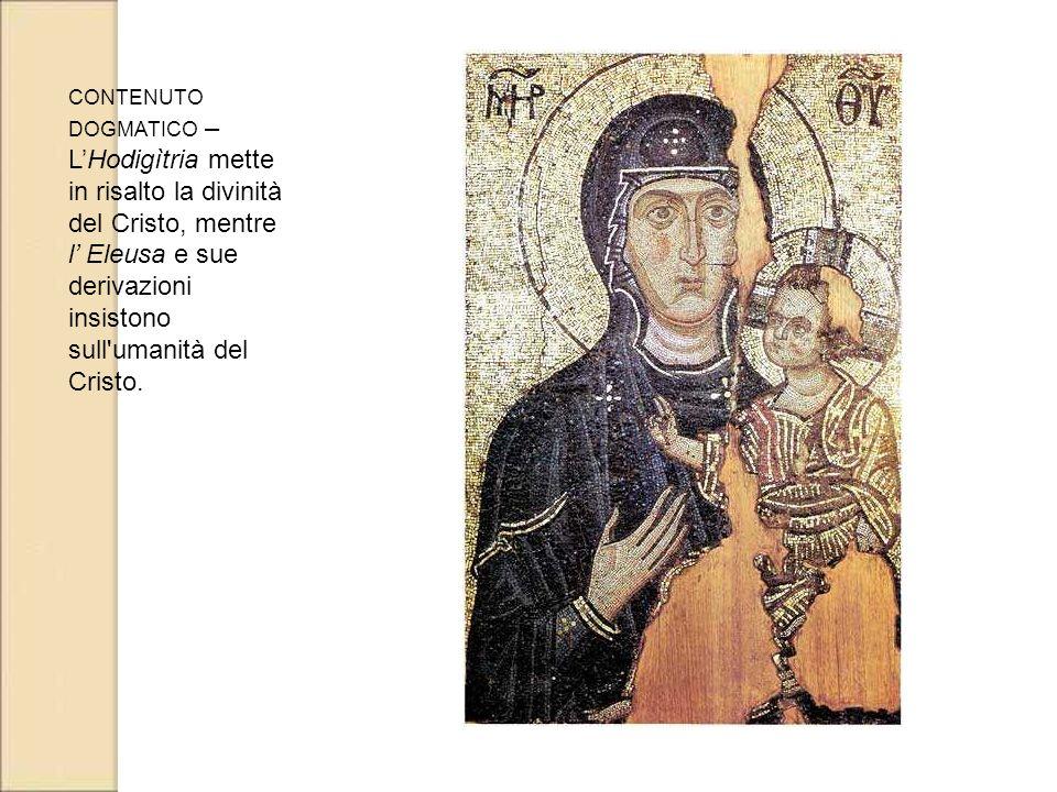 contenuto dogmatico – L'Hodigìtria mette in risalto la divinità del Cristo, mentre l' Eleusa e sue derivazioni insistono sull umanità del Cristo.