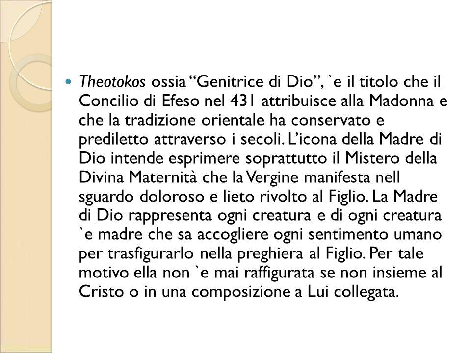 Theotokos ossia Genitrice di Dio , `e il titolo che il Concilio di Efeso nel 431 attribuisce alla Madonna e che la tradizione orientale ha conservato e prediletto attraverso i secoli.