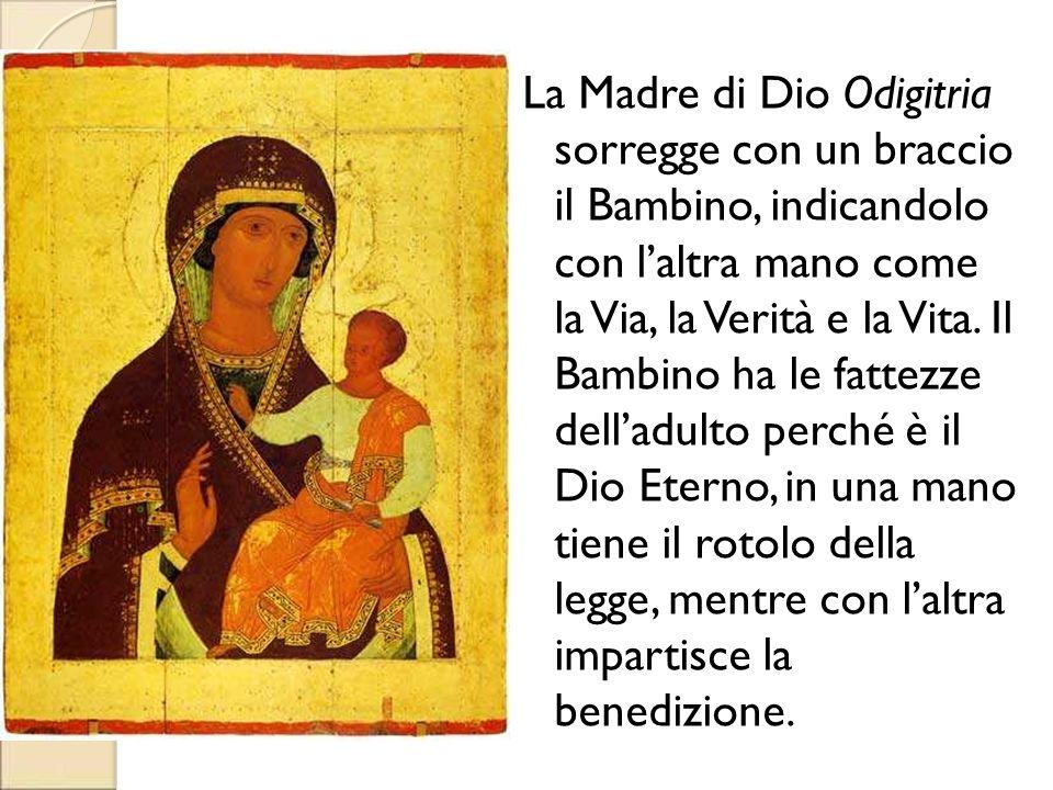 La Madre di Dio Odigitria sorregge con un braccio il Bambino, indicandolo con l'altra mano come la Via, la Verità e la Vita. Il Bambino ha le fattezze dell'adulto perché è il Dio Eterno, in una mano tiene il rotolo della legge, mentre con l'altra impartisce la benedizione.