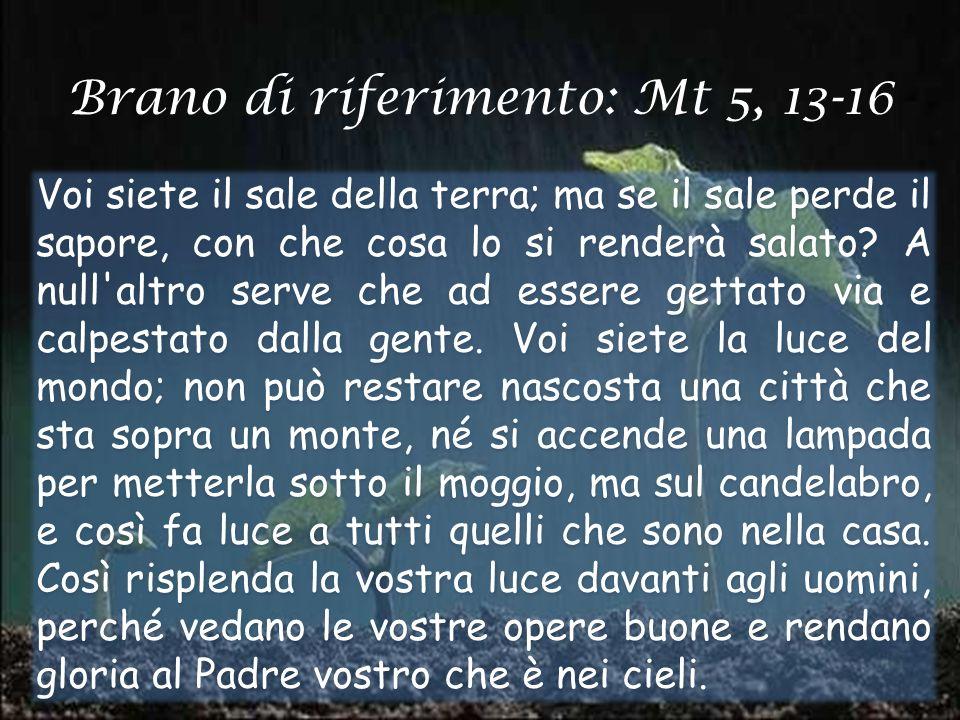 Brano di riferimento: Mt 5, 13-16