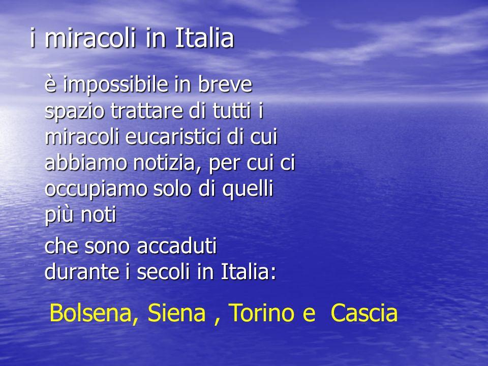i miracoli in Italia Bolsena, Siena , Torino e Cascia