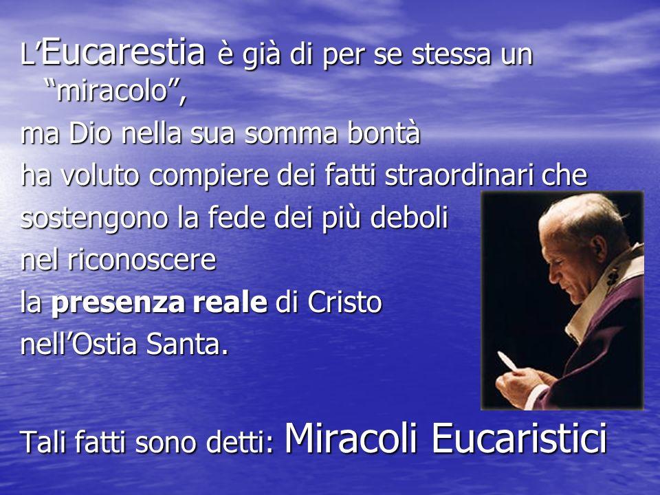 L'Eucarestia è già di per se stessa un miracolo ,