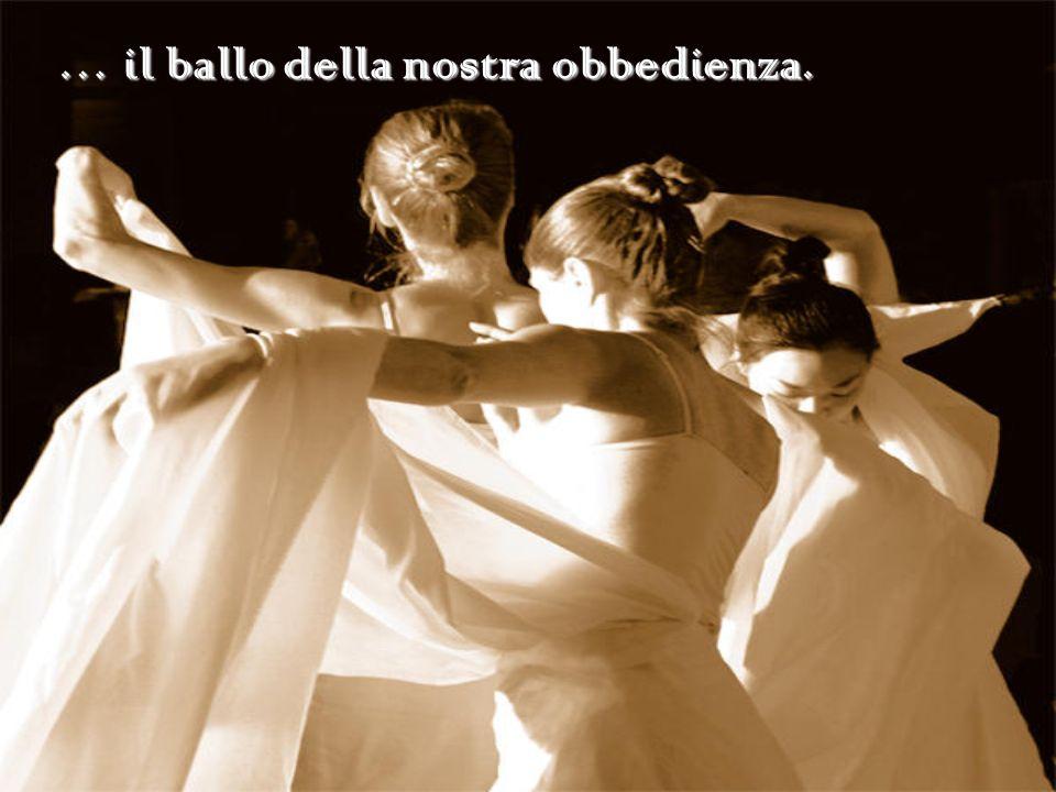… il ballo della nostra obbedienza.
