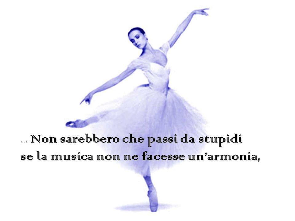 se la musica non ne facesse un'armonia,