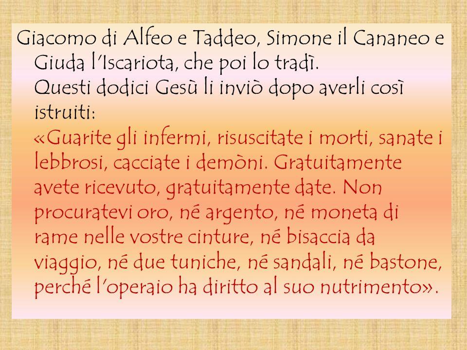 Giacomo di Alfeo e Taddeo, Simone il Cananeo e Giuda l Iscariota, che poi lo tradì.