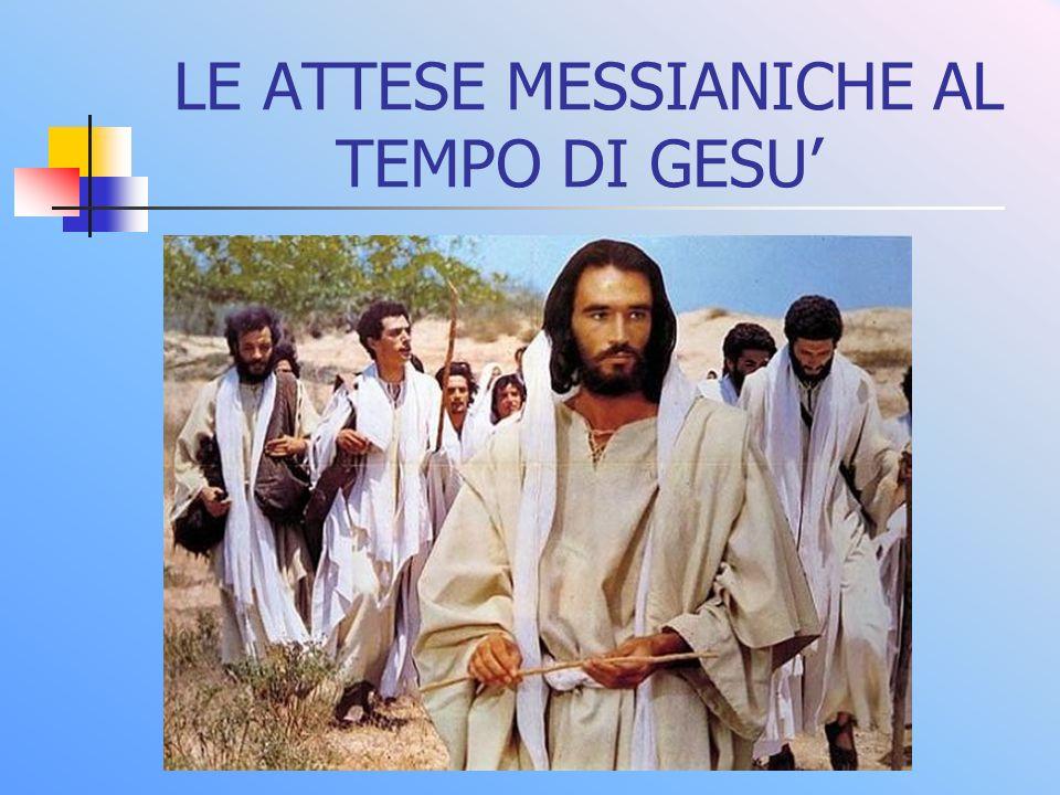 LE ATTESE MESSIANICHE AL TEMPO DI GESU'