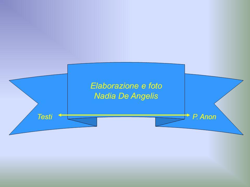 Elaborazione e foto Nadia De Angelis Testi P. Anon