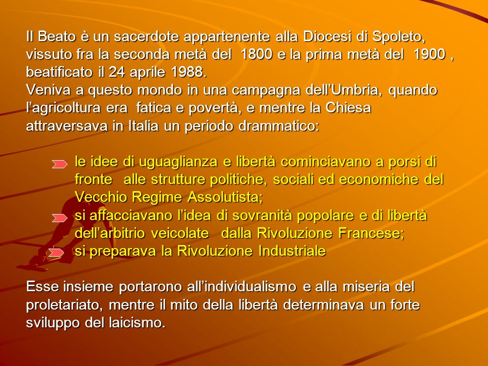 Il Beato è un sacerdote appartenente alla Diocesi di Spoleto, vissuto fra la seconda metà del 1800 e la prima metà del 1900 , beatificato il 24 aprile 1988.