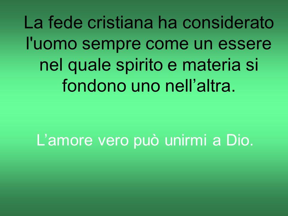 L'amore vero può unirmi a Dio.