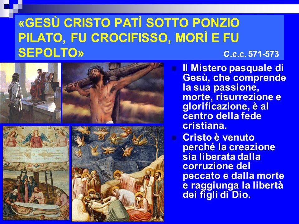 «GESÙ CRISTO PATÌ SOTTO PONZIO PILATO, FU CROCIFISSO, MORÌ E FU SEPOLTO» C.c.c. 571-573