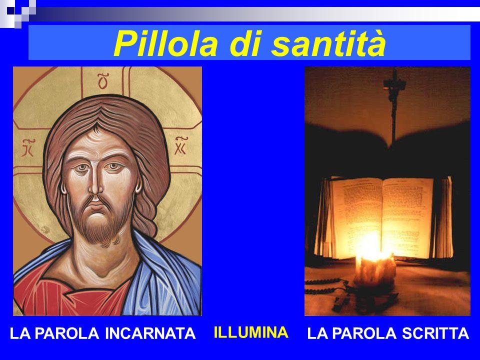 Pillola di santità LA PAROLA INCARNATA ILLUMINA LA PAROLA SCRITTA