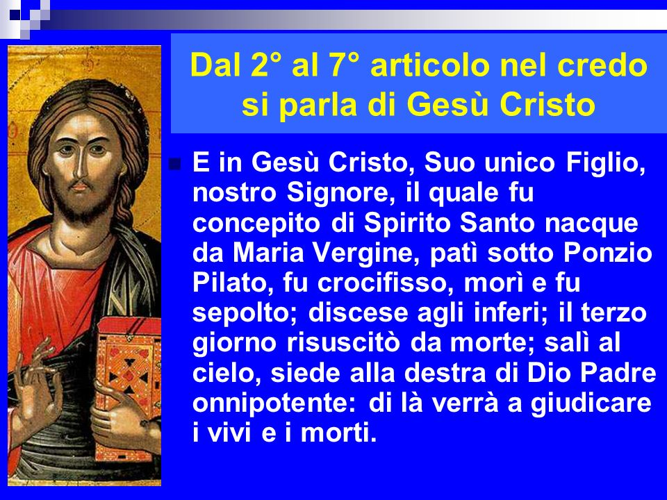 Dal 2° al 7° articolo nel credo si parla di Gesù Cristo