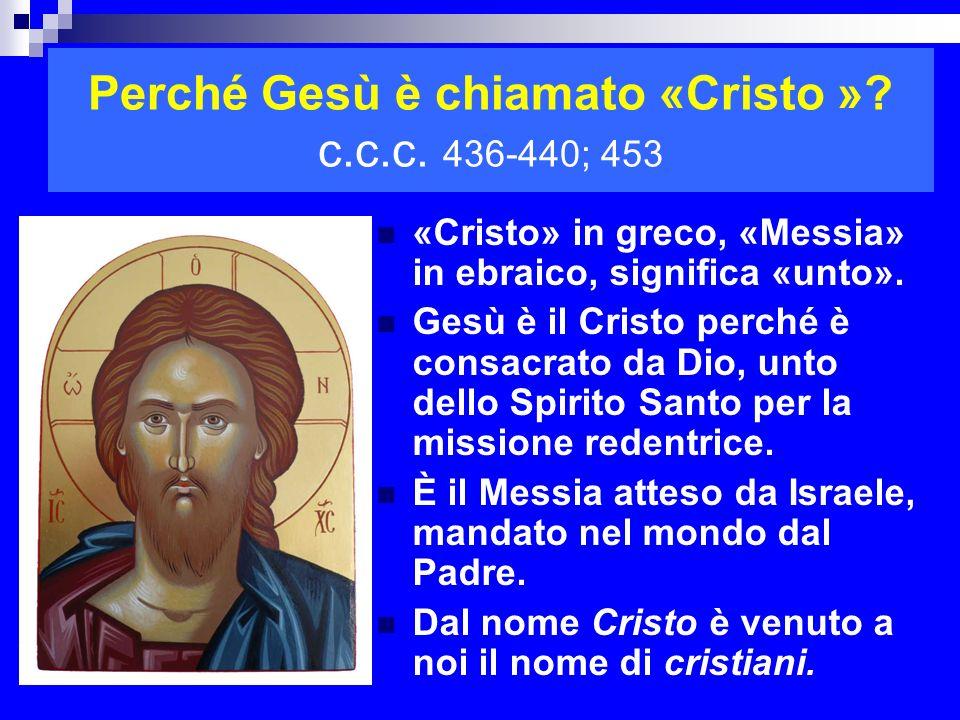 Perché Gesù è chiamato «Cristo » c.c.c. 436-440; 453
