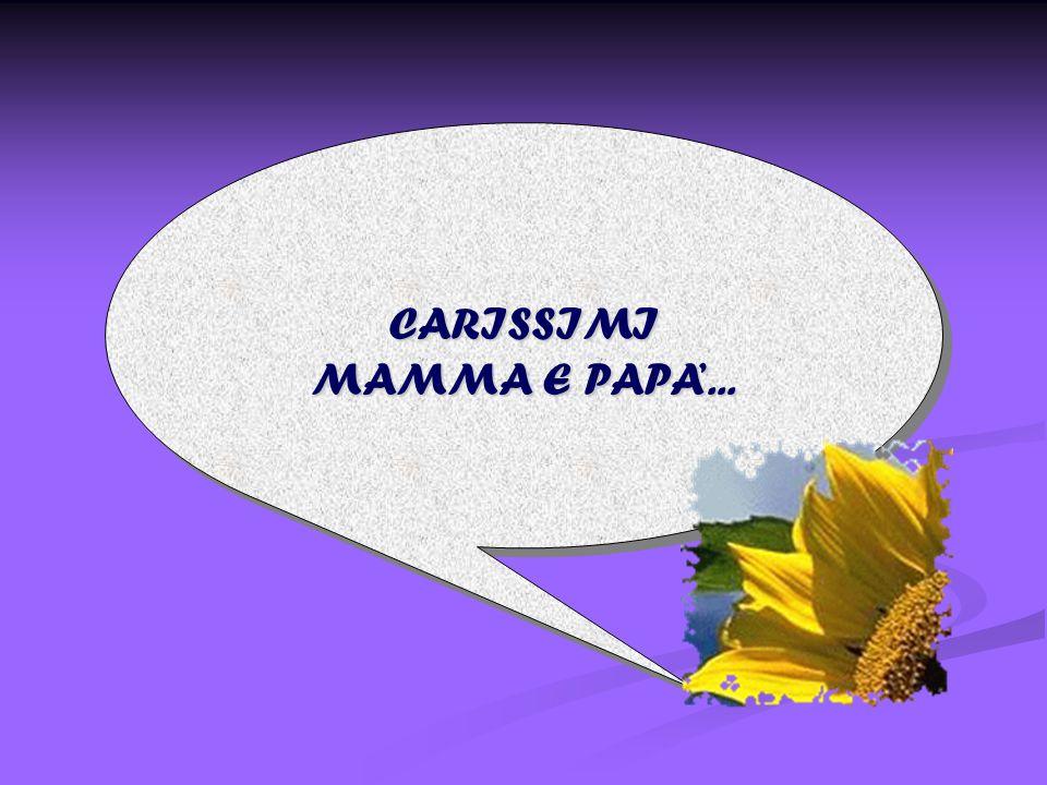 CARISSIMI MAMMA E PAPA'...