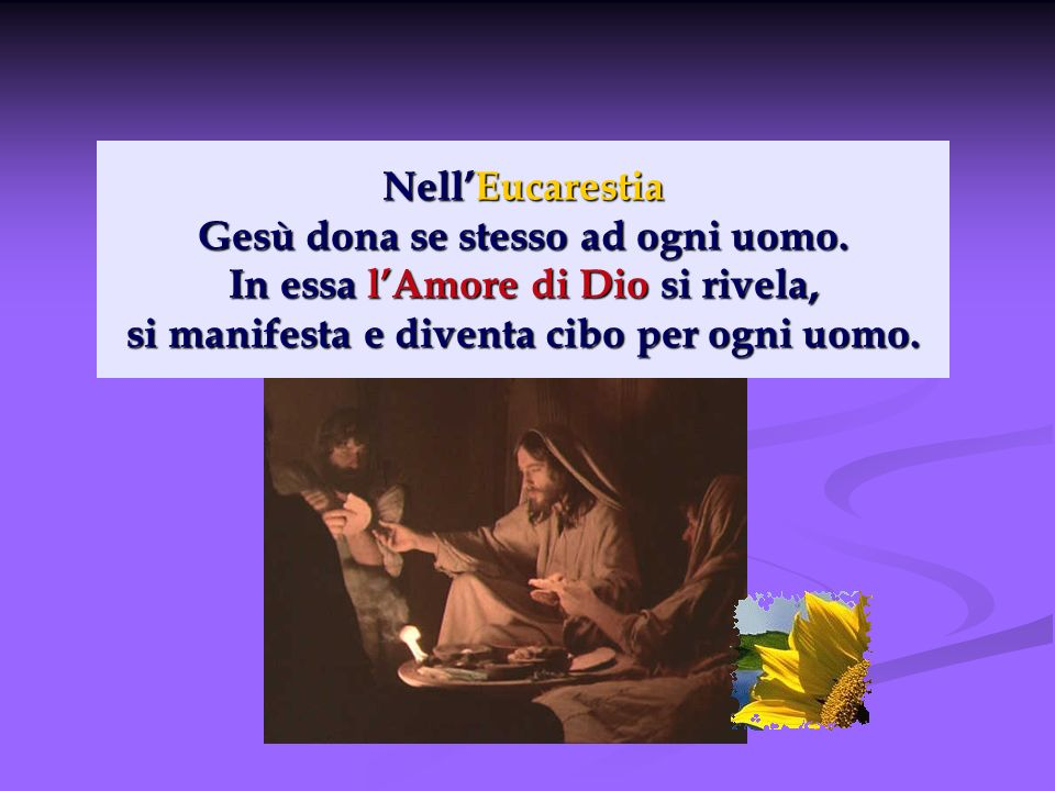 Nell'Eucarestia Gesù dona se stesso ad ogni uomo