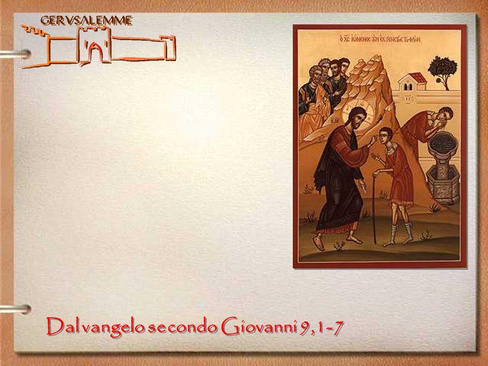 Dal vangelo secondo Giovanni 9,1-7
